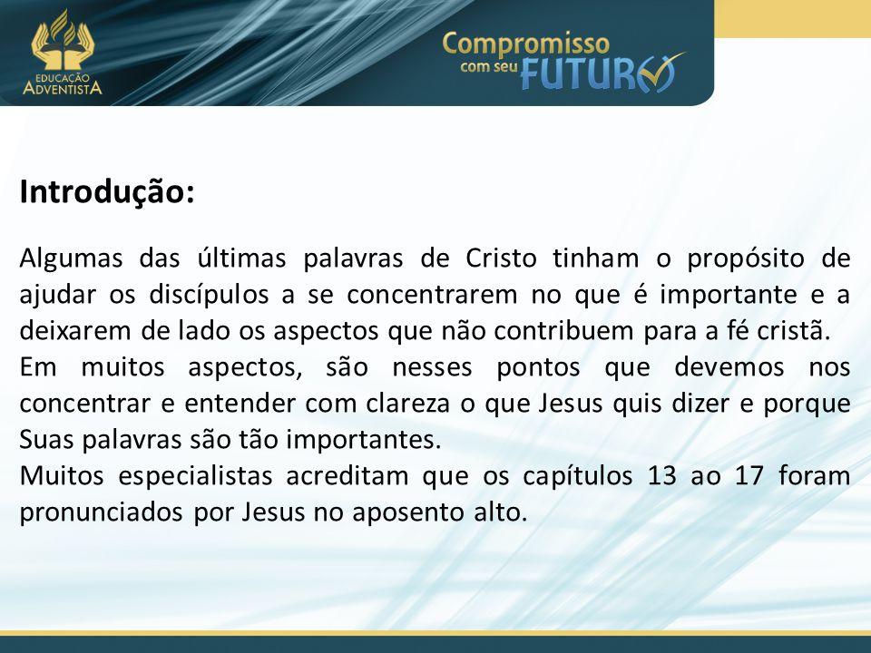 Introdução: Algumas das últimas palavras de Cristo tinham o propósito de ajudar os discípulos a se concentrarem no que é importante e a deixarem de la