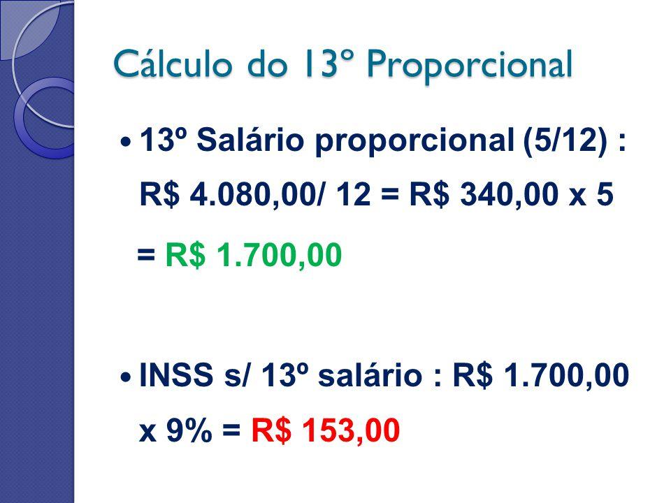 Cálculo do 13º Proporcional 13º Salário proporcional (5/12) : R$ 4.080,00/ 12 = R$ 340,00 x 5 = R$ 1.700,00 INSS s/ 13º salário : R$ 1.700,00 x 9% = R$ 153,00
