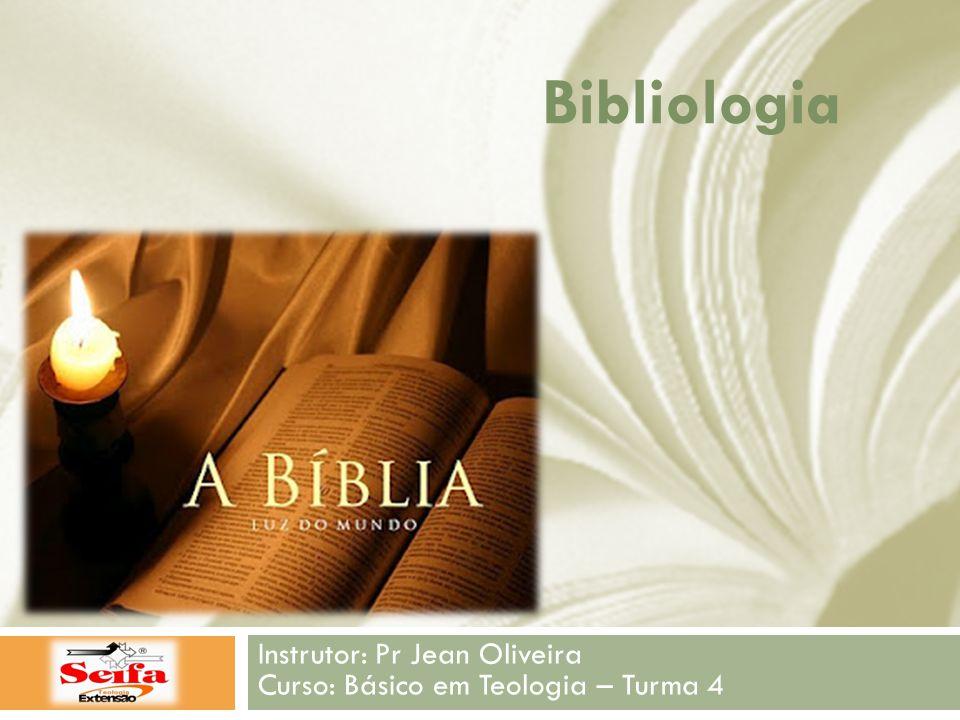 Bibliologia Instrutor: Pr Jean Oliveira Curso: Básico em Teologia – Turma 4