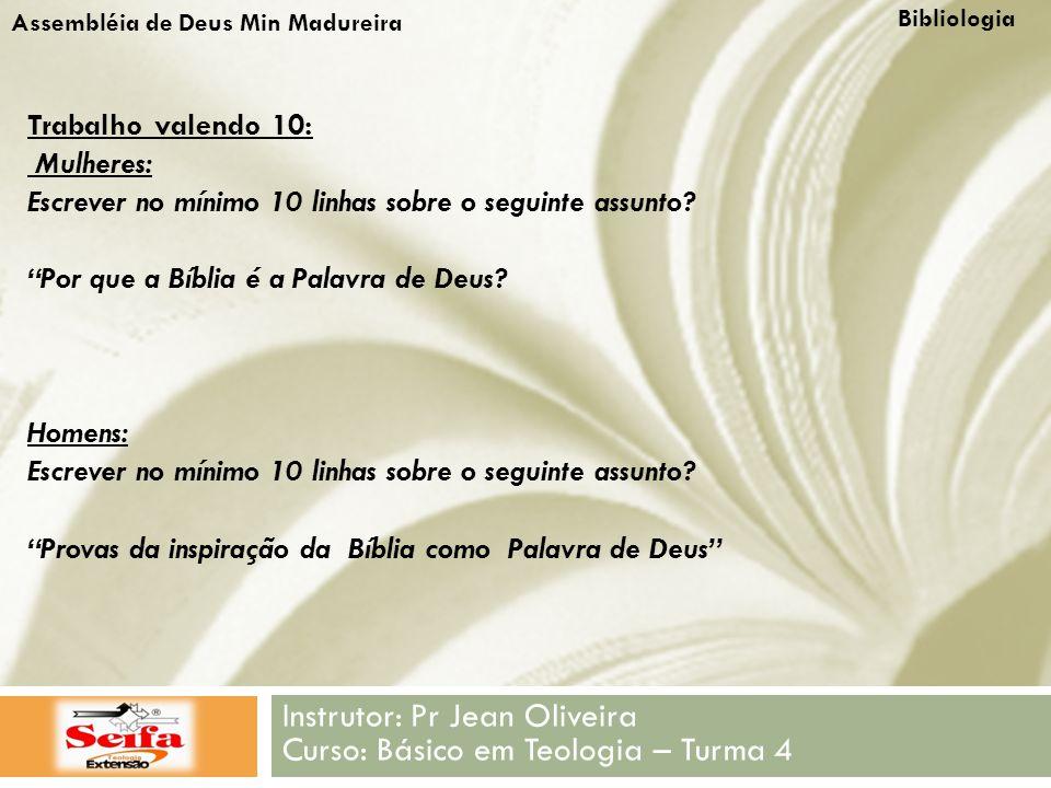 Bibliologia Instrutor: Pr Jean Oliveira Curso: Básico em Teologia – Turma 4 Assembléia de Deus Min Madureira Trabalho valendo 10: Mulheres: Escrever no mínimo 10 linhas sobre o seguinte assunto.