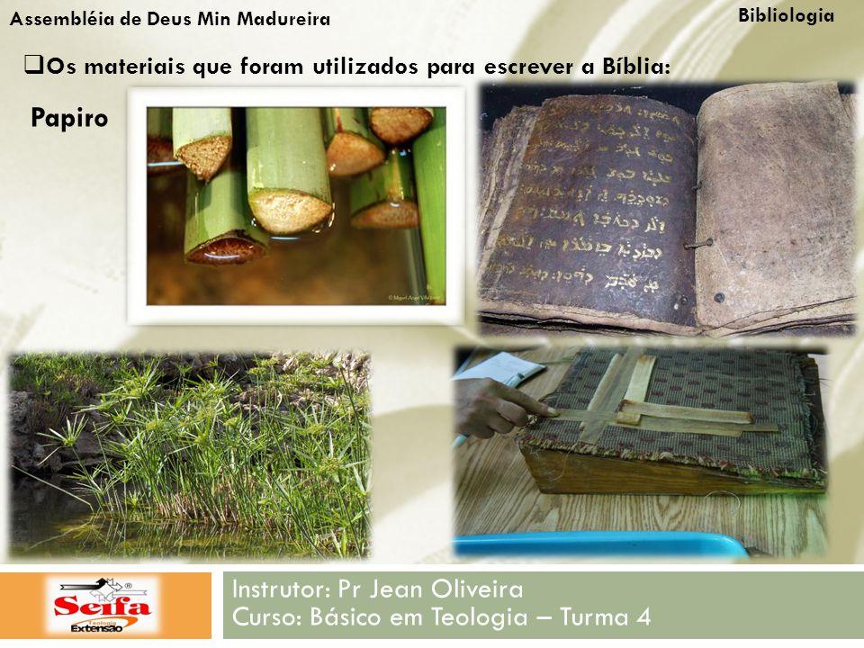 Bibliologia Instrutor: Pr Jean Oliveira Curso: Básico em Teologia – Turma 4 Assembléia de Deus Min Madureira  Os materiais que foram utilizados para escrever a Bíblia: Papiro