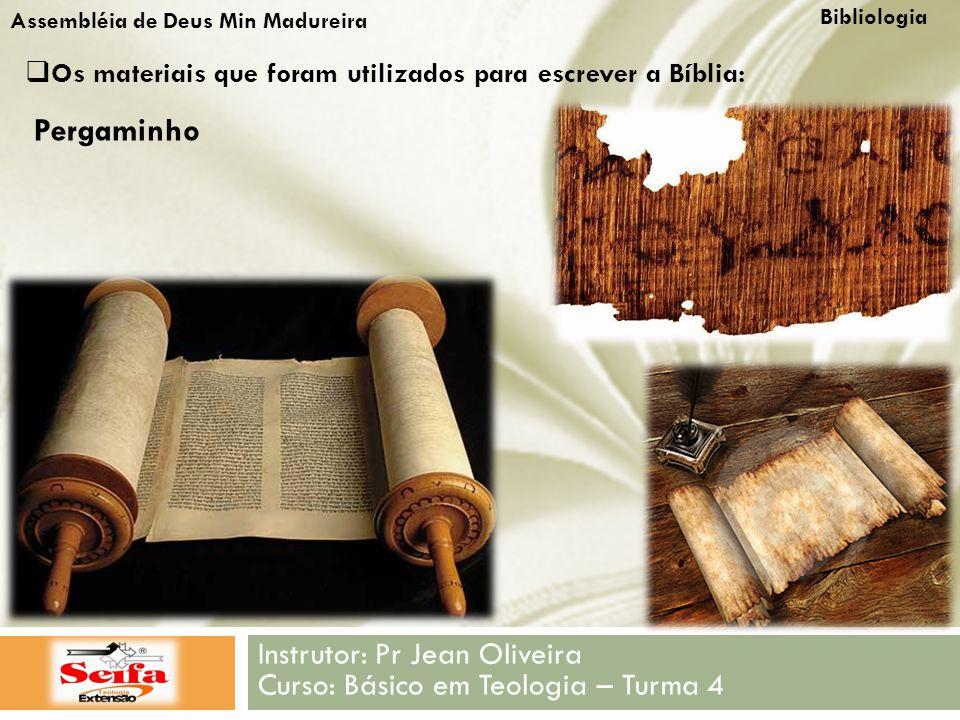 Bibliologia Instrutor: Pr Jean Oliveira Curso: Básico em Teologia – Turma 4 Assembléia de Deus Min Madureira  Os materiais que foram utilizados para escrever a Bíblia: Pergaminho