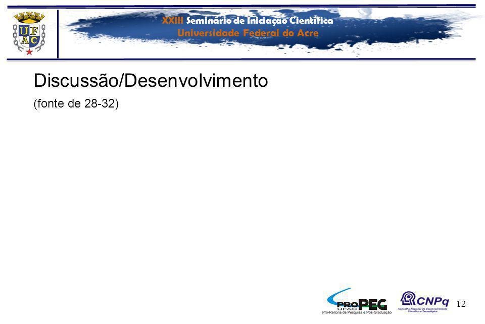 XXIII Seminário de Iniciação Científica Universidade Federal do Acre 12 Discussão/Desenvolvimento (fonte de 28-32)