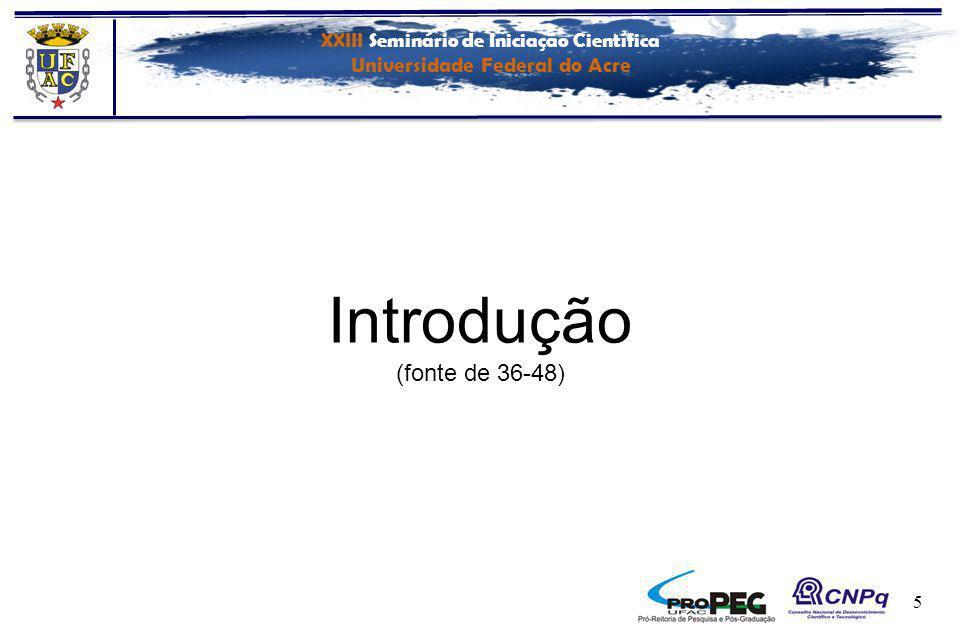 XXIII Seminário de Iniciação Científica Universidade Federal do Acre 5 Introdução (fonte de 36-48)