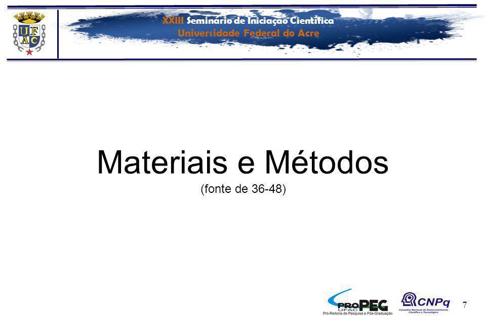XXIII Seminário de Iniciação Científica Universidade Federal do Acre 7 Materiais e Métodos (fonte de 36-48)