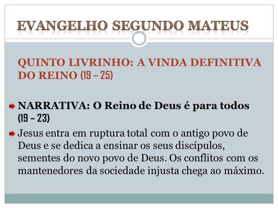 QUINTO LIVRINHO: A VINDA DEFINITIVA DO REINO (19 – 25) NARRATIVA: O Reino de Deus é para todos (19 – 23) Jesus entra em ruptura total com o antigo pov