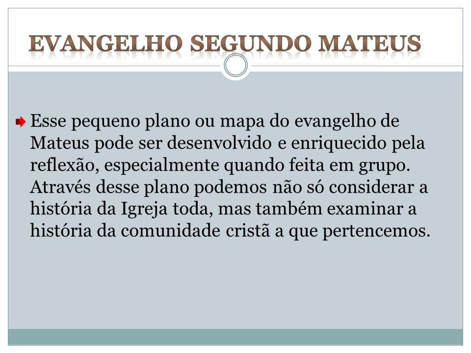 Esse pequeno plano ou mapa do evangelho de Mateus pode ser desenvolvido e enriquecido pela reflexão, especialmente quando feita em grupo. Através dess
