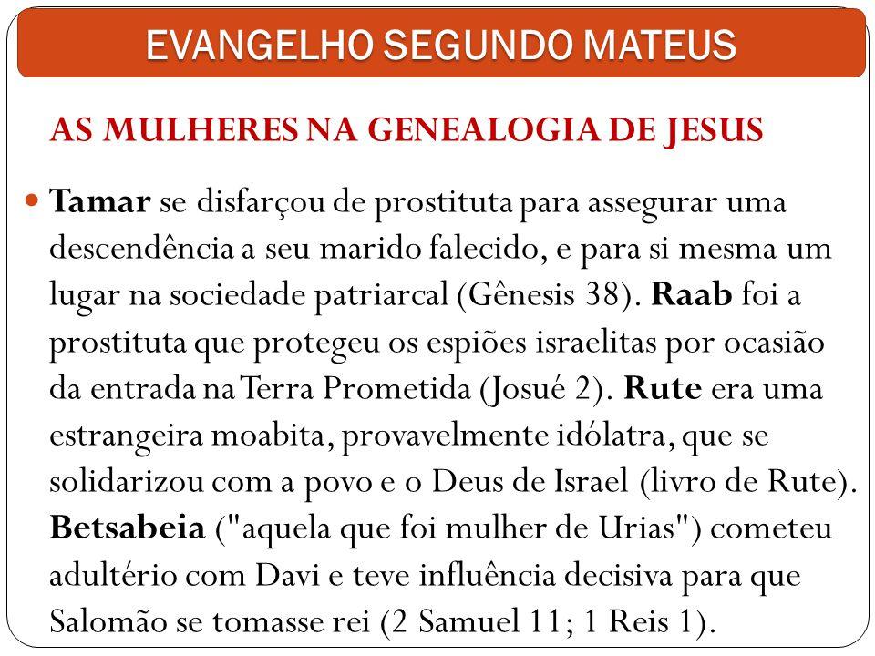 AS MULHERES NA GENEALOGIA DE JESUS Tamar se disfarçou de prostituta para assegurar uma descendência a seu marido falecido, e para si mesma um lugar na