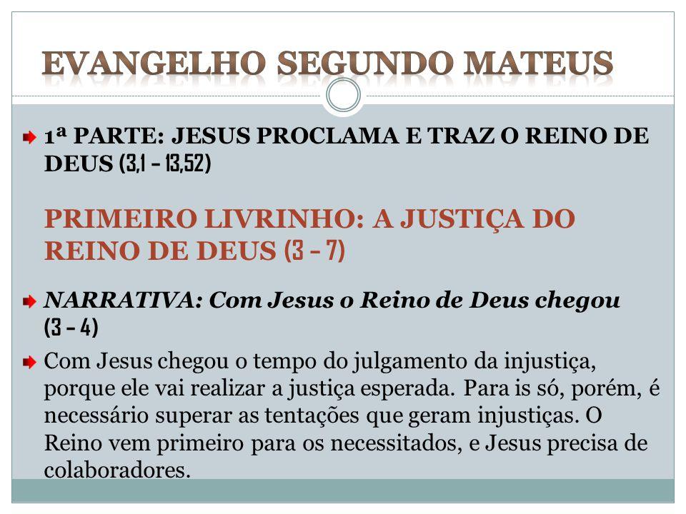 1ª PARTE: JESUS PROCLAMA E TRAZ O REINO DE DEUS (3,1 – 13,52) PRIMEIRO LIVRINHO: A JUSTIÇA DO REINO DE DEUS (3 – 7) NARRATIVA: Com Jesus o Reino de De
