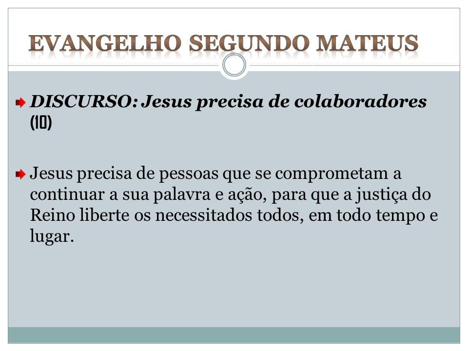 DISCURSO: Jesus precisa de colaboradores (10) Jesus precisa de pessoas que se comprometam a continuar a sua palavra e ação, para que a justiça do Rein