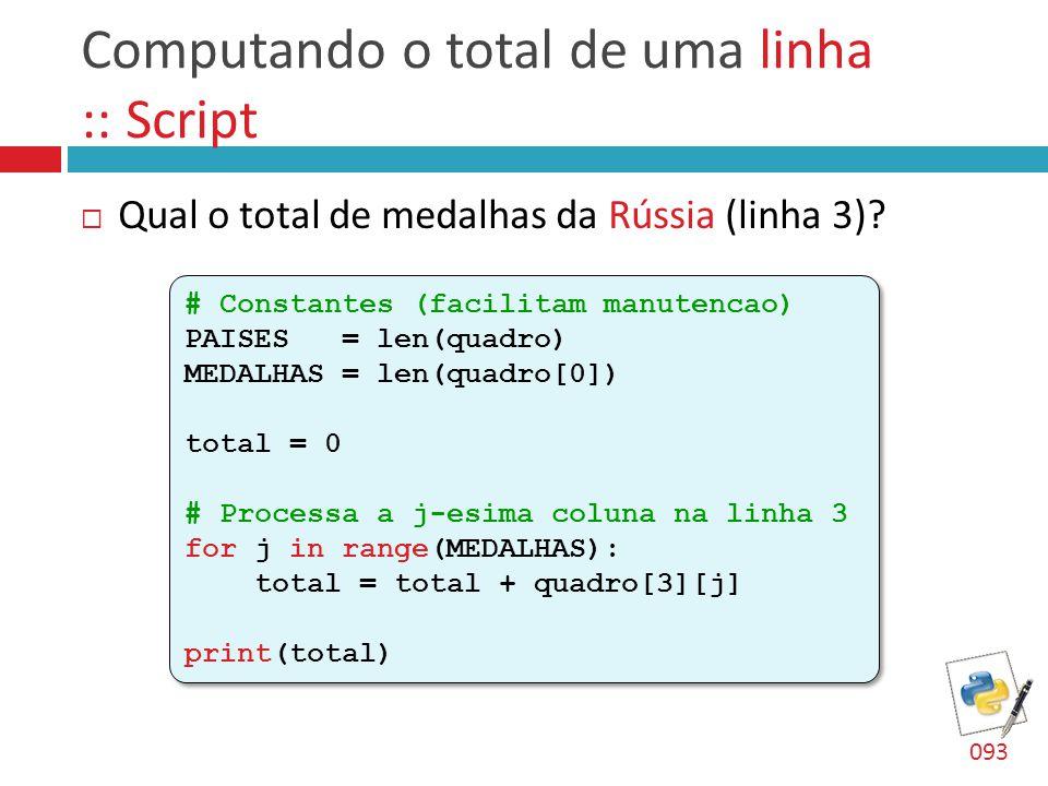Computando o total de uma linha :: Script  Qual o total de medalhas da Rússia (linha 3)? # Constantes (facilitam manutencao) PAISES = len(quadro) MED