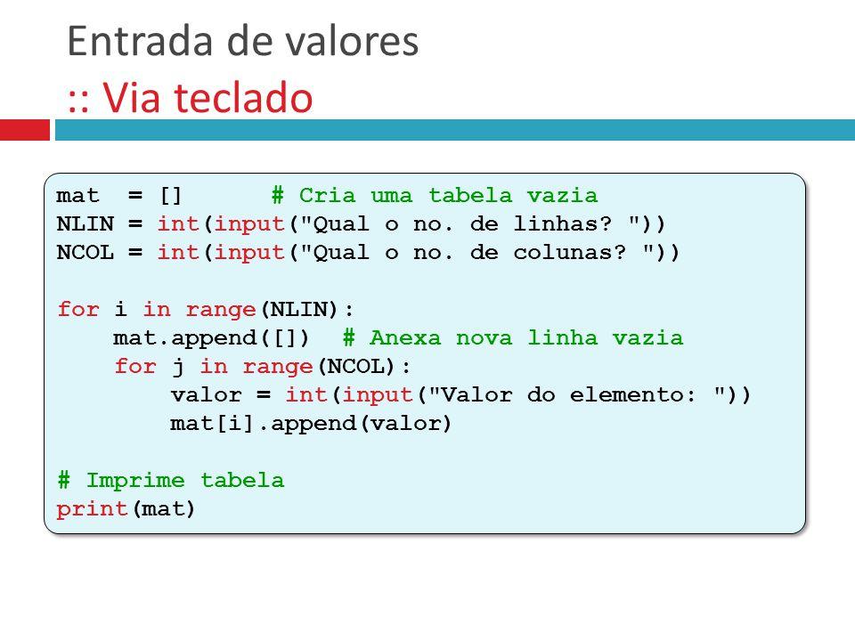 Entrada de valores :: Via teclado mat = [] # Cria uma tabela vazia NLIN = int(input(