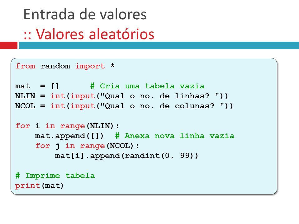 Entrada de valores :: Valores aleatórios from random import * mat = [] # Cria uma tabela vazia NLIN = int(input(