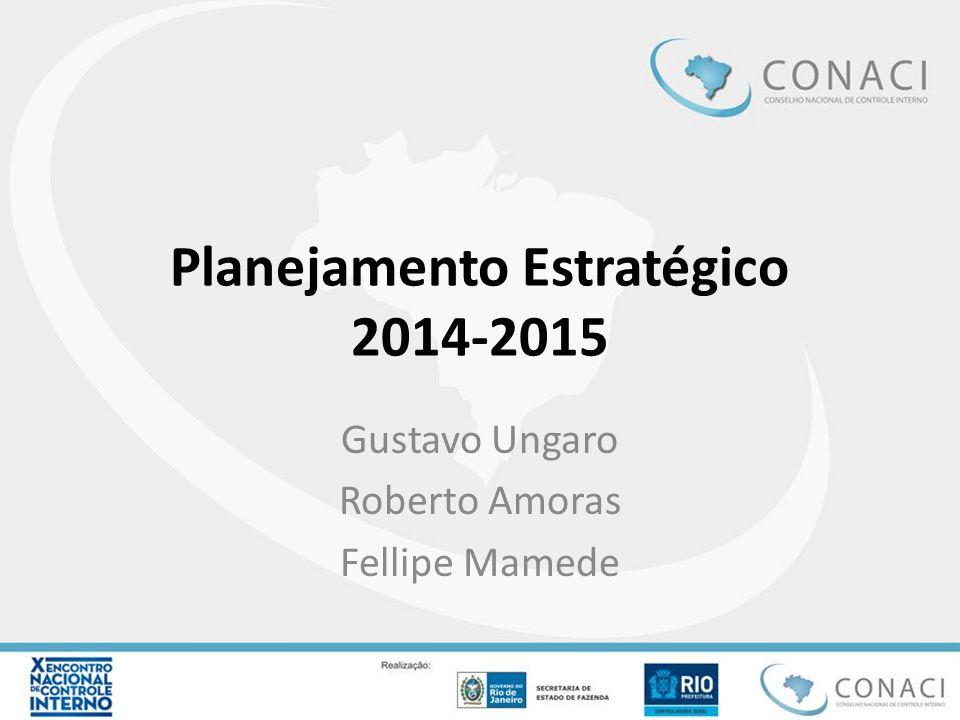 Planejamento Estratégico 2014-2015 Gustavo Ungaro Roberto Amoras Fellipe Mamede