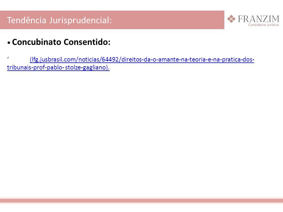 Concubinato Consentido: ' (lfg.jusbrasil.com/noticias/64492/direitos-da-o-amante-na-teoria-e-na-pratica-dos- tribunais-prof-pablo- stolze-gagliano).(l