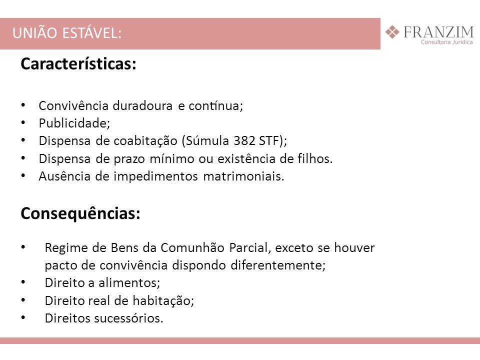 UNIÃO ESTÁVEL: Características: Convivência duradoura e contínua; Publicidade; Dispensa de coabitação (Súmula 382 STF); Dispensa de prazo mínim