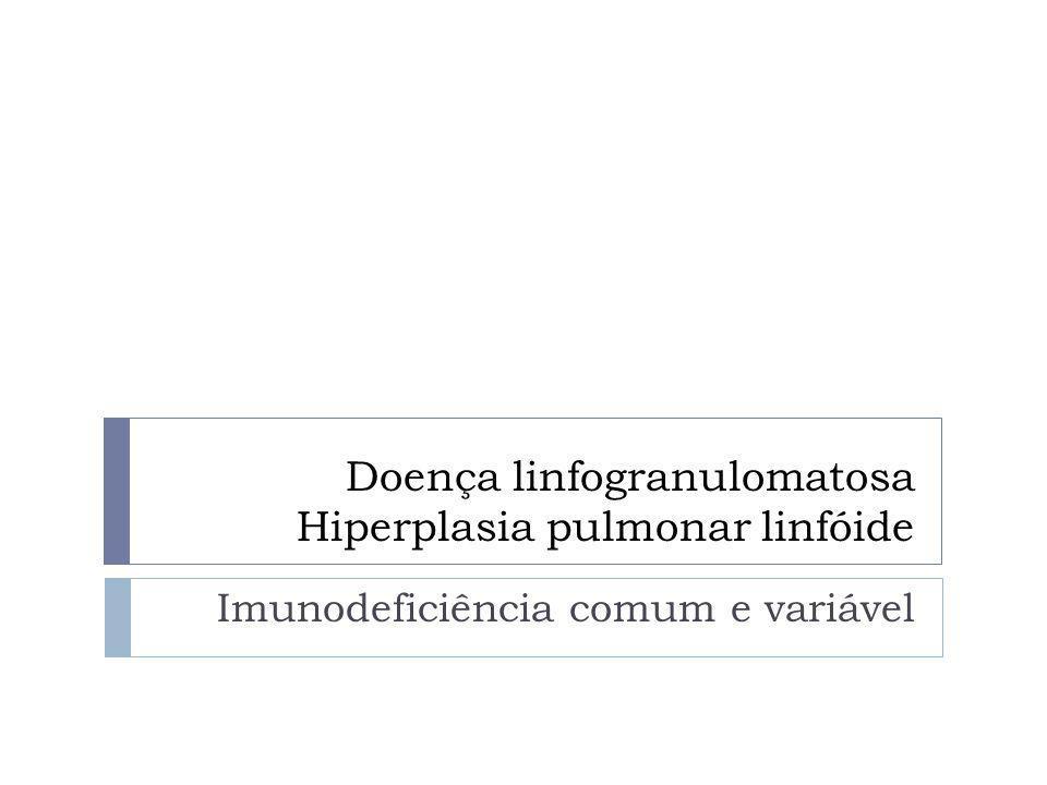 Doença linfogranulomatosa Hiperplasia pulmonar linfóide Imunodeficiência comum e variável