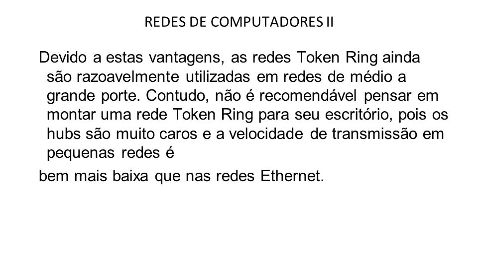 Como disse, as redes Token Ring utilizam uma topologia lógica de anel.