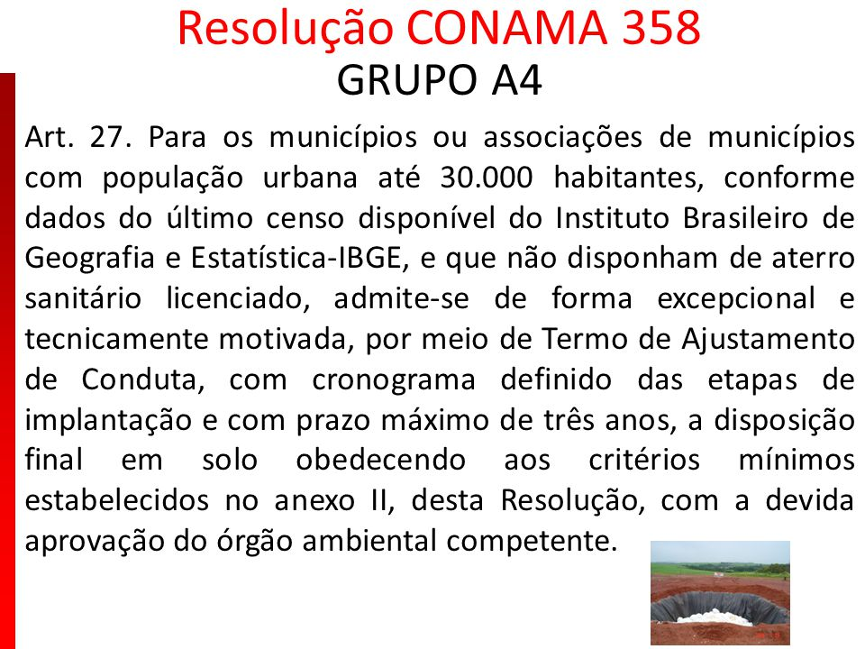Resolução CONAMA 358 GRUPO A4 Art. 27. Para os municípios ou associações de municípios com população urbana até 30.000 habitantes, conforme dados do ú