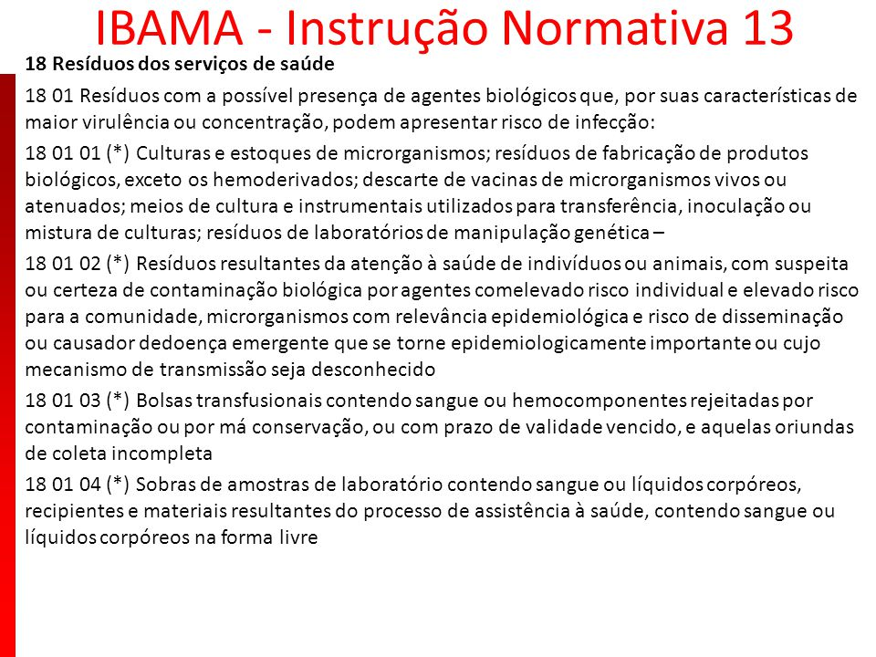 IBAMA - Instrução Normativa 13 18 Resíduos dos serviços de saúde 18 01 Resíduos com a possível presença de agentes biológicos que, por suas caracterís