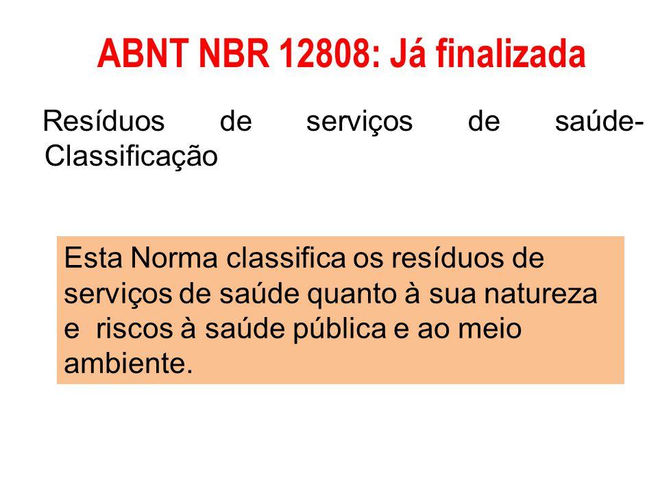 ABNT NBR 12808: Já finalizada Resíduos de serviços de saúde- Classificação Esta Norma classifica os resíduos de serviços de saúde quanto à sua naturez