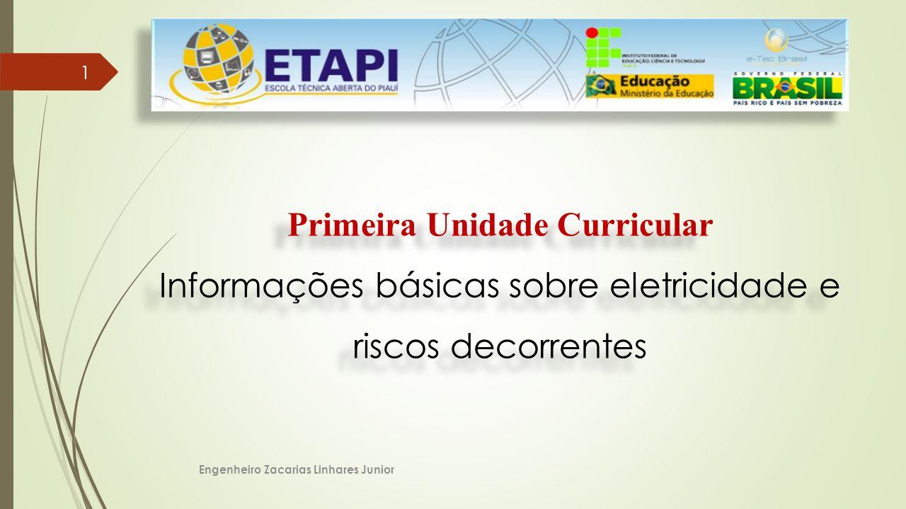 Engenheiro Zacarias Linhares Junior 1 Primeira Unidade Curricular Informações básicas sobre eletricidade e riscos decorrentes Primeira Unidade Curricular Informações básicas sobre eletricidade e riscos decorrentes
