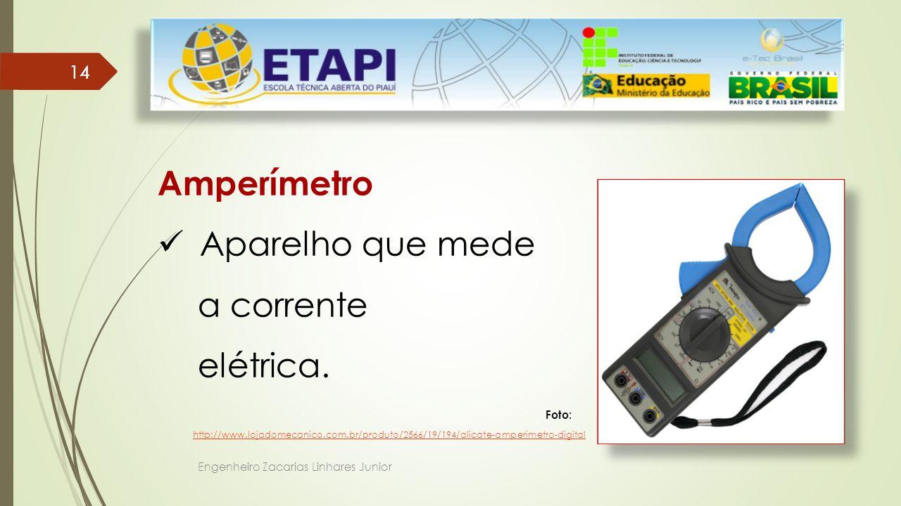 Engenheiro Zacarias Linhares Junior 14 Amperímetro Aparelho que mede a corrente elétrica.