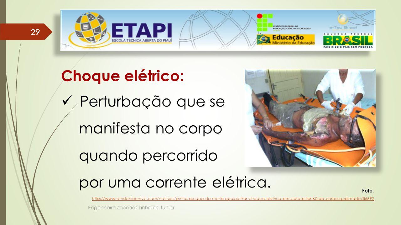 Engenheiro Zacarias Linhares Junior 29 Choque elétrico: Perturbação que se manifesta no corpo quando percorrido por uma corrente elétrica.