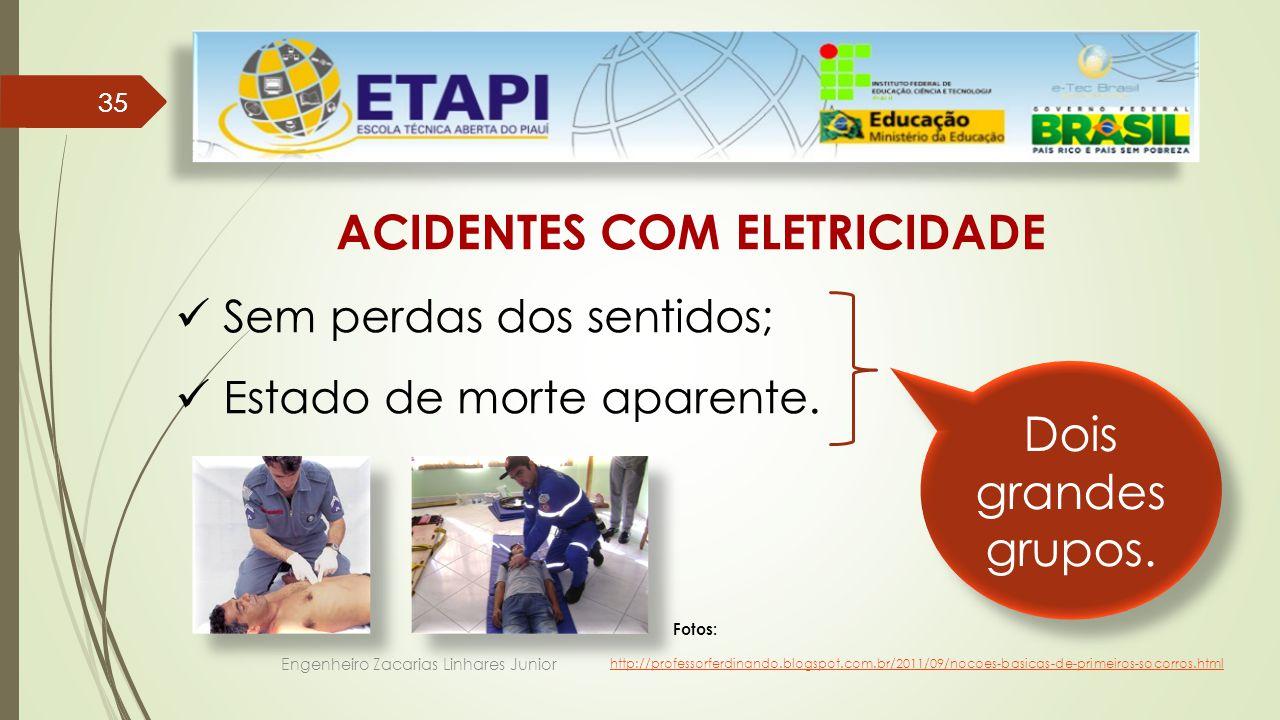 Engenheiro Zacarias Linhares Junior 35 ACIDENTES COM ELETRICIDADE Sem perdas dos sentidos; Estado de morte aparente.