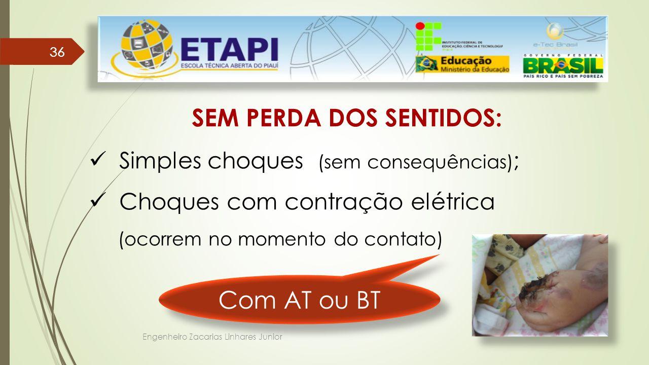 Engenheiro Zacarias Linhares Junior 36 SEM PERDA DOS SENTIDOS: Simples choques (sem consequências) ; Choques com contração elétrica (ocorrem no momento do contato) Com AT ou BT