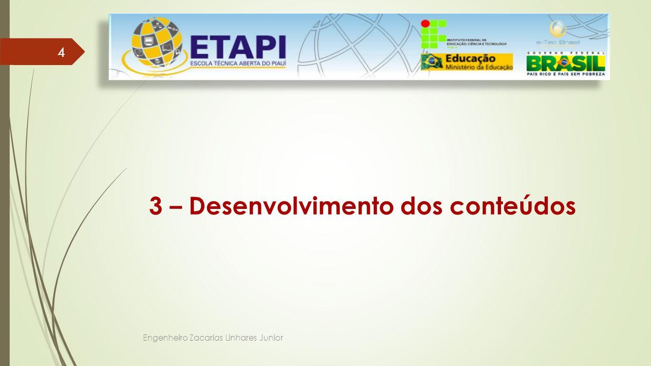 Engenheiro Zacarias Linhares Junior 44 3 – Desenvolvimento dos conteúdos