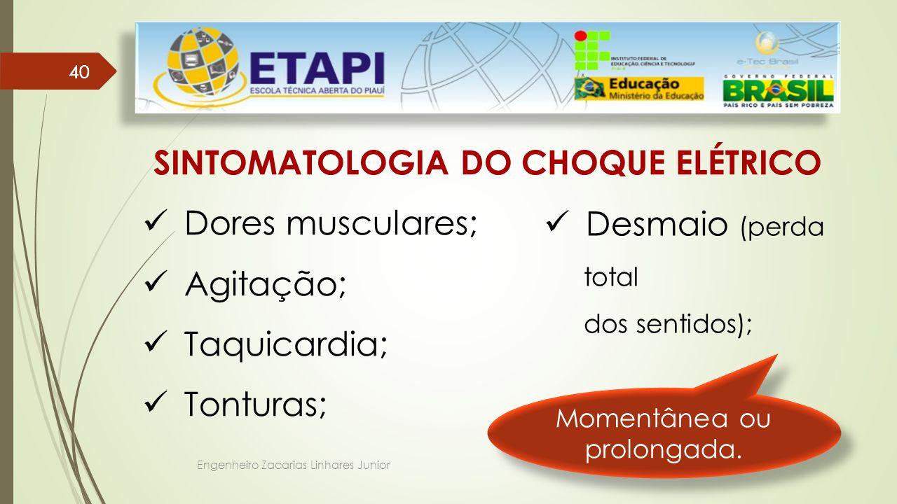 Engenheiro Zacarias Linhares Junior 40 SINTOMATOLOGIA DO CHOQUE ELÉTRICO Dores musculares; Agitação; Taquicardia; Tonturas; Desmaio (perda total dos sentidos); Momentânea ou prolongada.