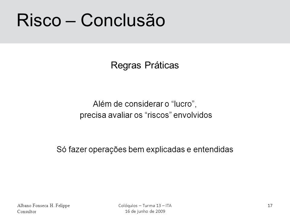 Risco – Conclusão Regras Práticas Além de considerar o lucro , precisa avaliar os riscos envolvidos Só fazer operações bem explicadas e entendidas Albano Fonseca H.
