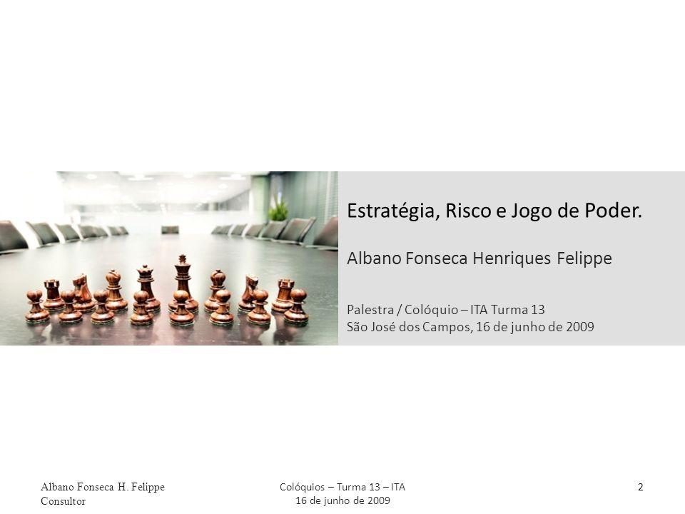 Estratégia, Risco e Jogo de Poder. Albano Fonseca Henriques Felippe Palestra / Colóquio – ITA Turma 13 São José dos Campos, 16 de junho de 2009 2 Alba