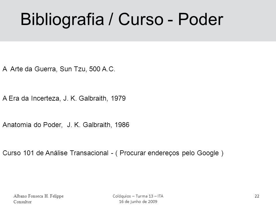 Bibliografia / Curso - Poder A Arte da Guerra, Sun Tzu, 500 A.C. A Era da Incerteza, J. K. Galbraith, 1979 Anatomia do Poder, J. K. Galbraith, 1986 Cu