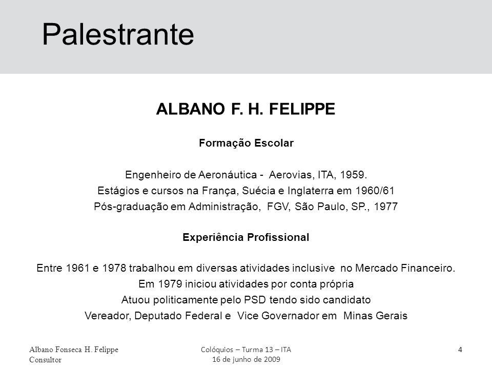 Palestrante ALBANO F. H. FELIPPE Formação Escolar Engenheiro de Aeronáutica - Aerovias, ITA, 1959. Estágios e cursos na França, Suécia e Inglaterra em
