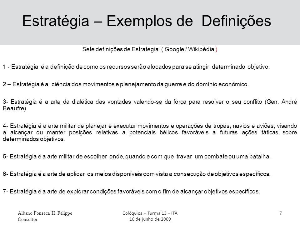 Estratégia – Exemplos de Definições Sete definições de Estratégia ( Google / Wikipédia ) 1 - Estratégia é a definição de como os recursos serão alocados para se atingir determinado objetivo.