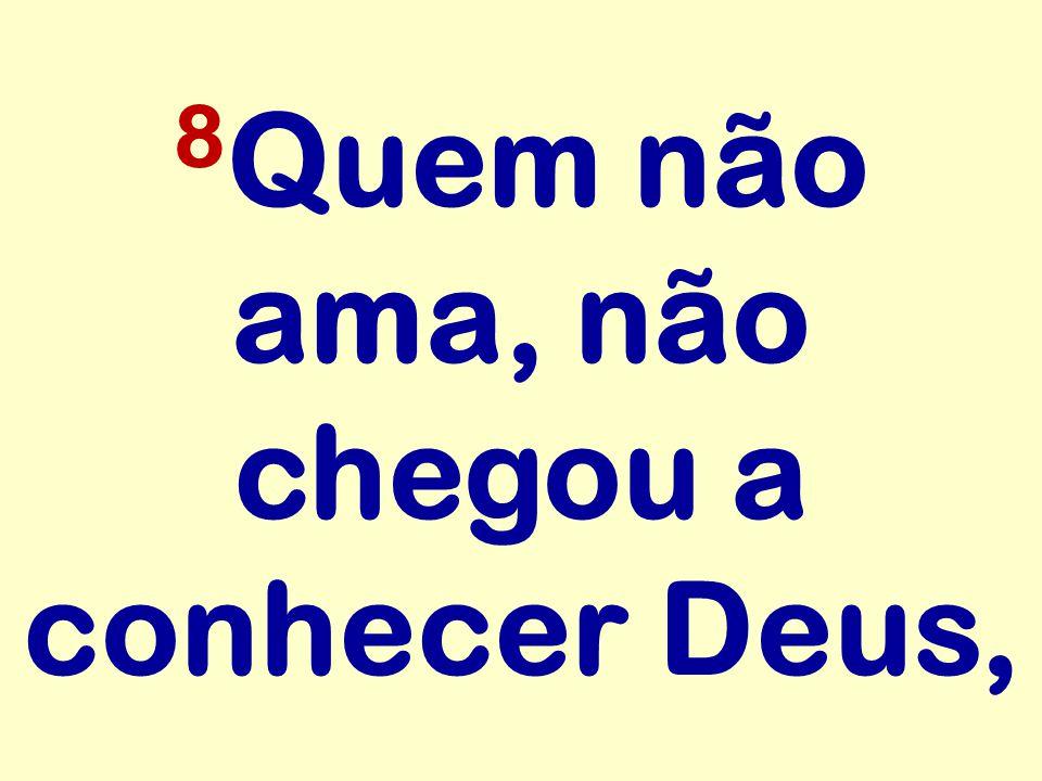 8 Quem não ama, não chegou a conhecer Deus,