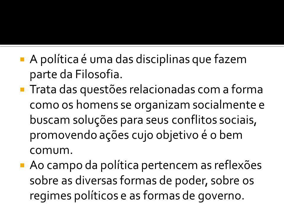  A política é uma das disciplinas que fazem parte da Filosofia.