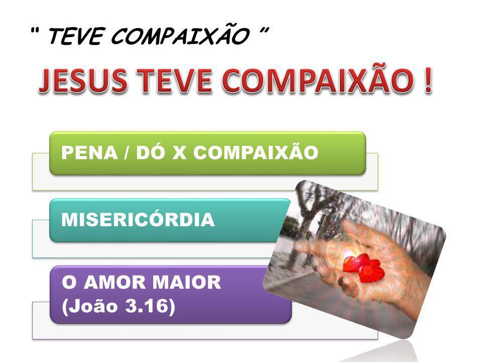 TEVE COMPAIXÃO PENA / DÓ X COMPAIXÃOMISERICÓRDIA O AMOR MAIOR (João 3.16)