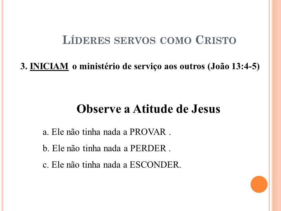 3. INICIAM o ministério de serviço aos outros (João 13:4-5) a.