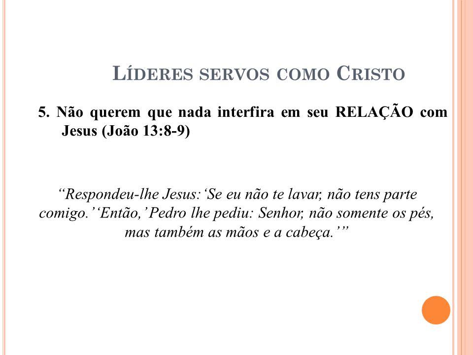 """5. Não querem que nada interfira em seu RELAÇÃO com Jesus (João 13:8-9) """"Respondeu-lhe Jesus:'Se eu não te lavar, não tens parte comigo.''Então,' Pedr"""