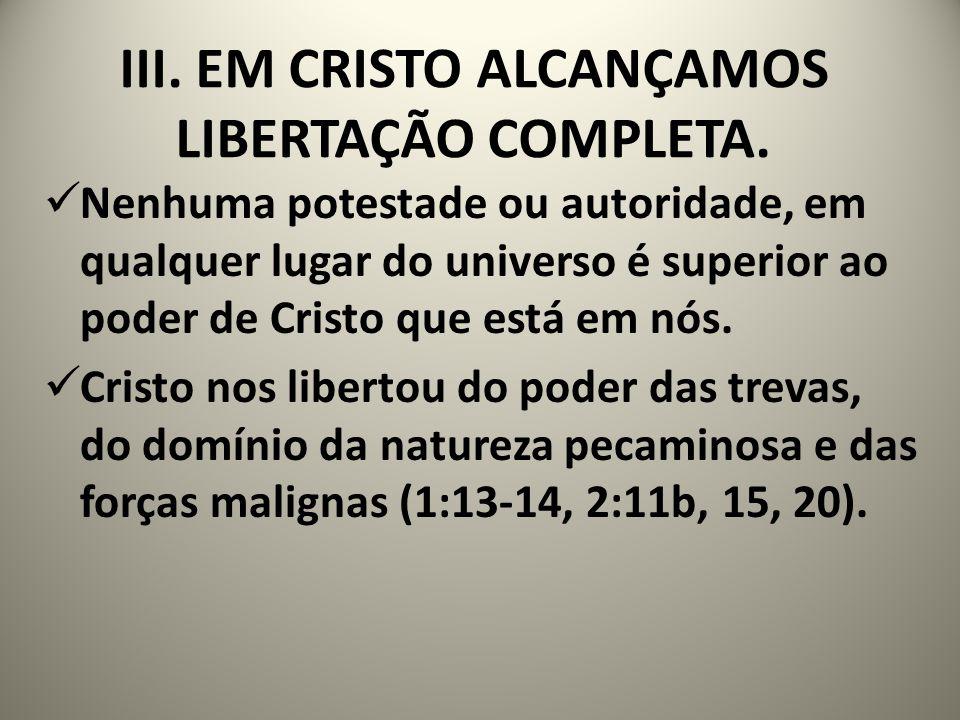 III.EM CRISTO ALCANÇAMOS LIBERTAÇÃO COMPLETA.