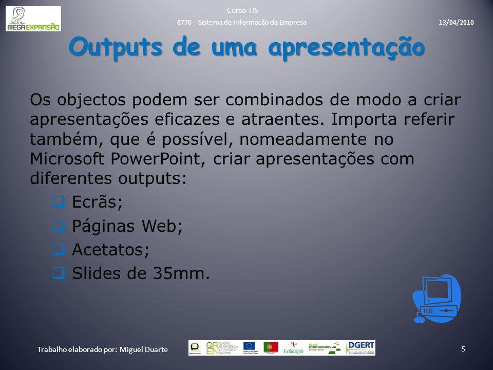 Outputs de uma apresentação Os objectos podem ser combinados de modo a criar apresentações eficazes e atraentes. Importa referir também, que é possíve