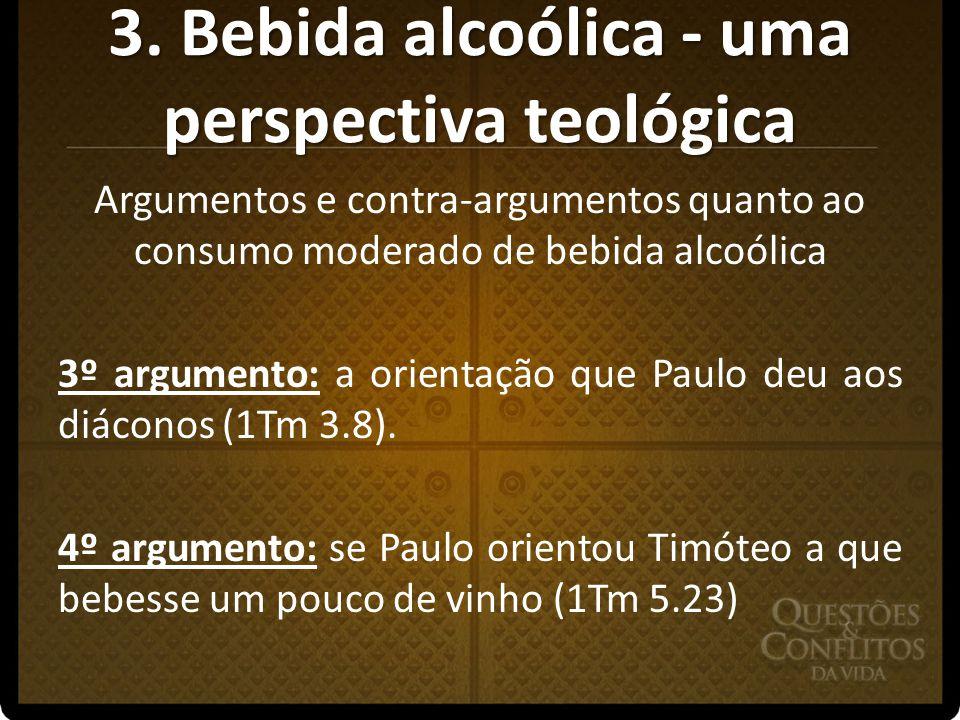 3. Bebida alcoólica - uma perspectiva teológica Argumentos e contra-argumentos quanto ao consumo moderado de bebida alcoólica 3º argumento: a orientaç