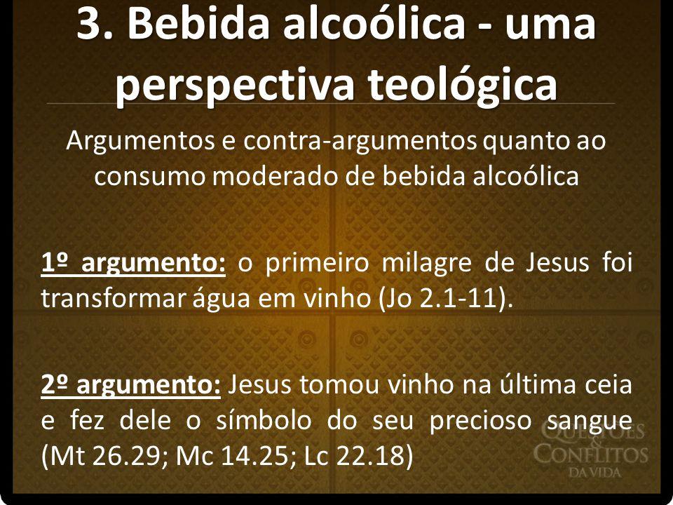 3. Bebida alcoólica - uma perspectiva teológica Argumentos e contra-argumentos quanto ao consumo moderado de bebida alcoólica 1º argumento: o primeiro