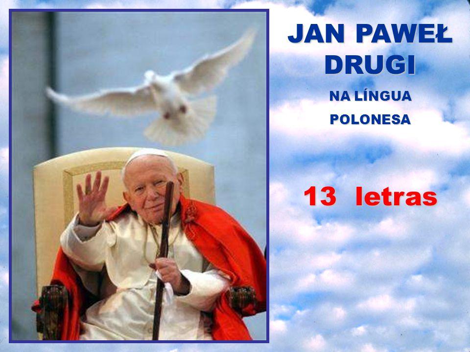 JAN PAWEŁ DRUGI NA LÍNGUA POLONESA 13 letras