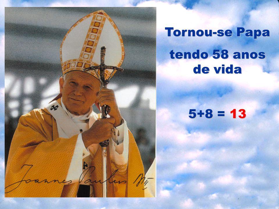 Tornou-se Papa tendo 58 anos de vida 5+8 = 13
