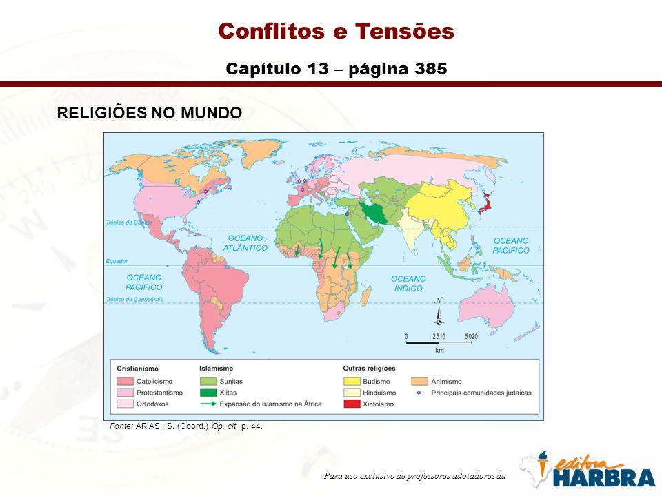 Para uso exclusivo de professores adotadores da Conflitos e Tensões Capítulo 13 – página 385 RELIGIÕES NO MUNDO Fonte: ARIAS, S.