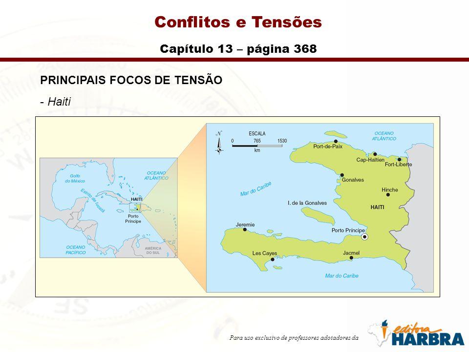Para uso exclusivo de professores adotadores da Conflitos e Tensões Capítulo 13 – página 368 PRINCIPAIS FOCOS DE TENSÃO - Haiti
